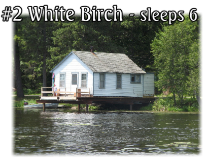 #2 White Birch - sleeps 6